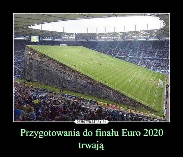 Przygotowania do finału Euro 2020 trwają –