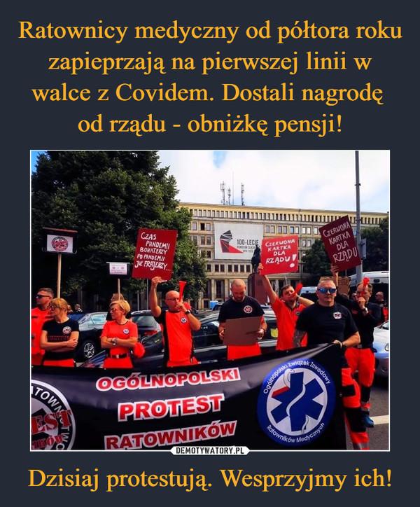 Dzisiaj protestują. Wesprzyjmy ich! –