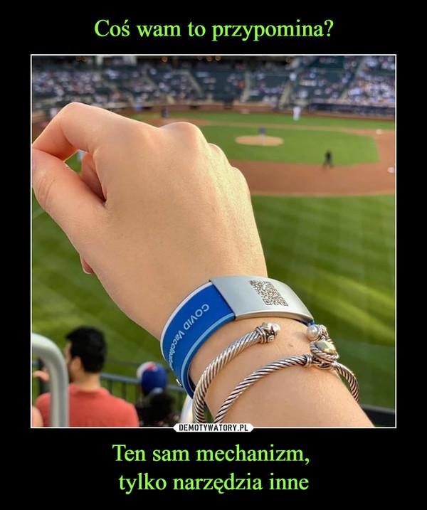 Ten sam mechanizm, tylko narzędzia inne –