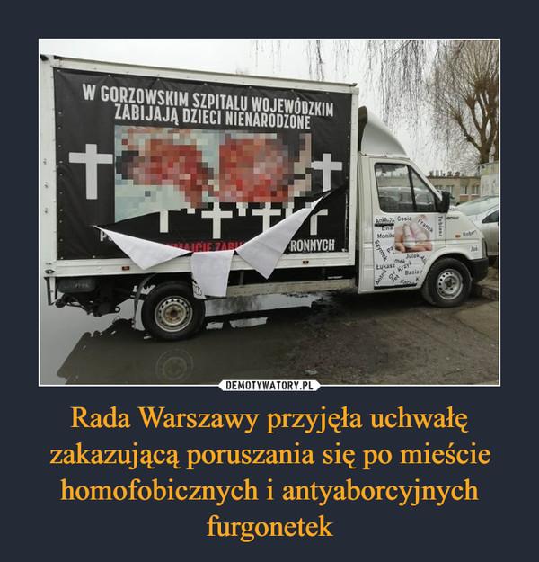Rada Warszawy przyjęła uchwałę zakazującą poruszania się po mieście homofobicznych i antyaborcyjnych furgonetek –