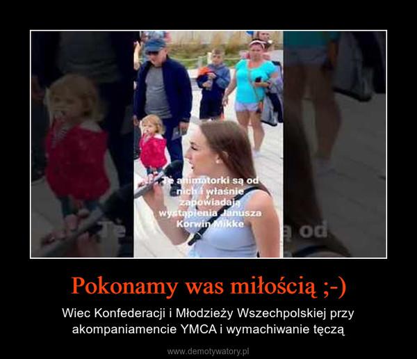 Pokonamy was miłością ;-) – Wiec Konfederacji i Młodzieży Wszechpolskiej przy akompaniamencie YMCA i wymachiwanie tęczą