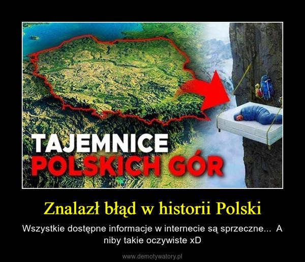 Znalazł błąd w historii Polski – Wszystkie dostępne informacje w internecie są sprzeczne...  A niby takie oczywiste xD