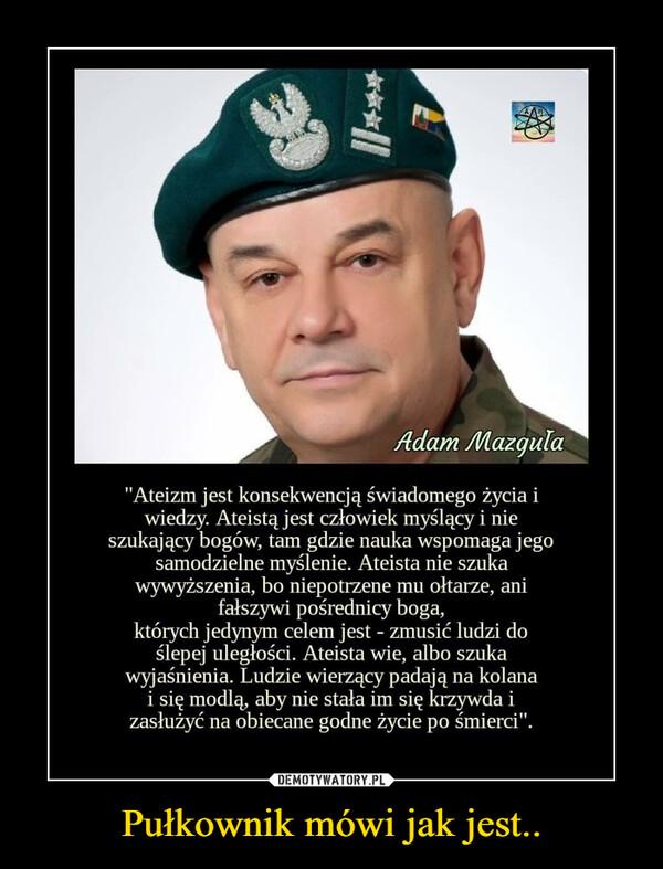 Pułkownik mówi jak jest.. –