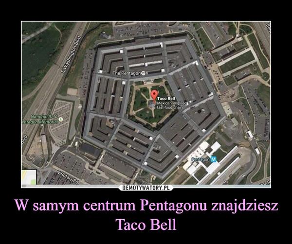 W samym centrum Pentagonu znajdziesz Taco Bell –
