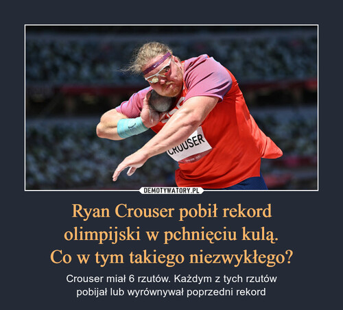 Ryan Crouser pobił rekord olimpijski w pchnięciu kulą. Co w tym takiego niezwykłego?