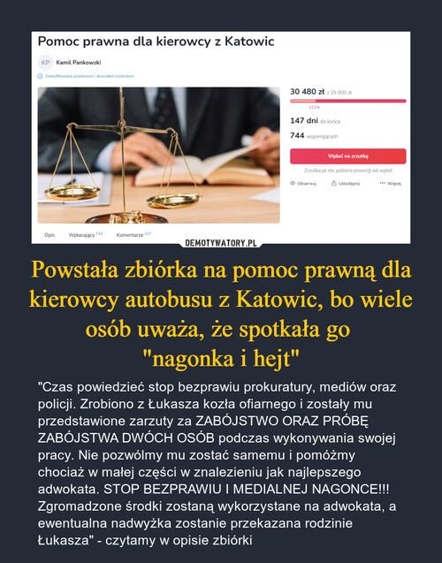 """Powstała zbiórka na pomoc prawną dla kierowcy autobusu z Katowic, bo wiele osób uważa, że spotkała go  """"nagonka i hejt"""""""