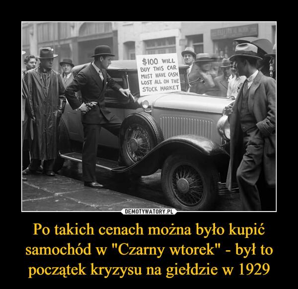 """Po takich cenach można było kupić samochód w """"Czarny wtorek"""" - był to początek kryzysu na giełdzie w 1929 –"""