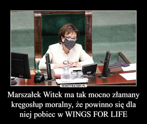 Marszałek Witek ma tak mocno złamany kręgosłup moralny, że powinno się dla niej pobiec w WINGS FOR LIFE