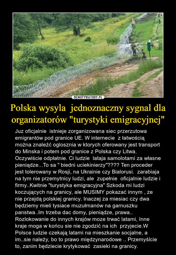 """Polska wysyla  jednoznaczny sygnal dla organizatorów """"turystyki emigracyjnej"""" – Juz oficjalnie  istnieje zorganizowana siec przerzutowa emigrantów pod granice UE. W internecie  z łatwością można znaleźć oglosznia w ktorych oferowany jest transport do Minska i potem pod granice z Polska czy Litwa. Oczywiście odpłatnie. Ci ludzie  lataja samolotami za własne pieniądze...To sa """" biedni uciekinierzy""""???? Ten proceder jest tolerowany w Rosji, na Ukrainie czy Bialorusi.  zarabiaja na tym nie przemytnicy ludzi, ale  zupełnie  oficjalnie ludzie i firmy..Kwitnie """"turystyka emigracyjna"""" Szkoda mi ludzi koczujących na granicy, ale MUSIMY pokazać innym , ze nie przejdą polskiej granicy. Inaczej za miesiac czy dwa będziemy mieli tysiace muzułmanów na garnuszku panstwa..Im trzeba dac domy, pieniądze, prawa.. Rozlokowanie do innych krajów moze trwać latami, Inne kraje moga w końcu sie nie zgodzić na ich  przyjecie.W Polsce ludzie czekają latami na mieszkanie socjalne, a im..sie należy, bo to prawo międzynarodowe .. Przemyślcie to, zanim będziecie krytykować  zasieki na granicy."""