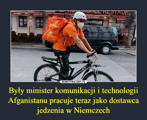 Były minister komunikacji i technologii Afganistanu pracuje teraz jako dostawca jedzenia w Niemczech –