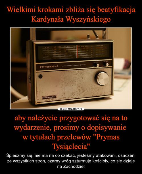 """Wielkimi krokami zbliża się beatyfikacja Kardynała Wyszyńskiego aby należycie przygotować się na to wydarzenie, prosimy o dopisywanie  w tytułach przelewów """"Prymas Tysiąclecia"""""""