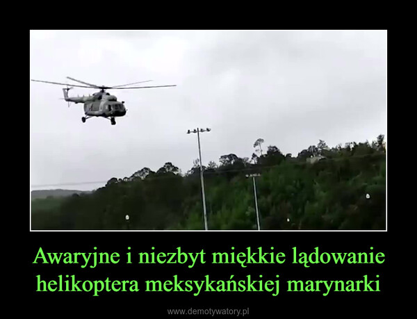Awaryjne i niezbyt miękkie lądowanie helikoptera meksykańskiej marynarki –
