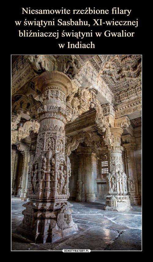 Niesamowite rzeźbione filary w świątyni Sasbahu, XI-wiecznej bliźniaczej świątyni w Gwalior w Indiach