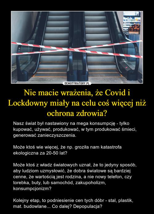 Nie macie wrażenia, że Covid i Lockdowny miały na celu coś więcej niż ochrona zdrowia?