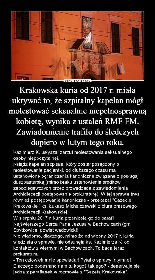 Krakowska kuria od 2017 r. miała ukrywać to, że szpitalny kapelan mógł molestować seksualnie niepełnosprawną kobietę, wynika z ustaleń RMF FM. Zawiadomienie trafiło do śledczych dopiero w lutym tego roku.