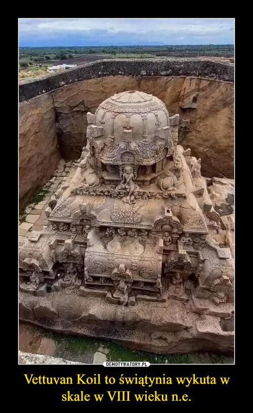 Vettuvan Koil to świątynia wykuta w skale w VIII wieku n.e.