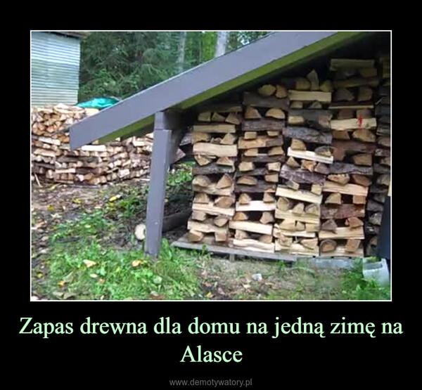 Zapas drewna dla domu na jedną zimę na Alasce –