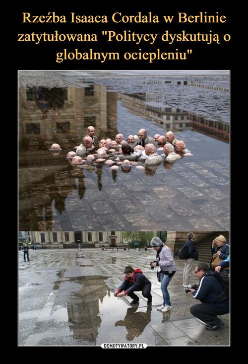 """Rzeźba Isaaca Cordala w Berlinie zatytułowana """"Politycy dyskutują o globalnym ociepleniu"""""""