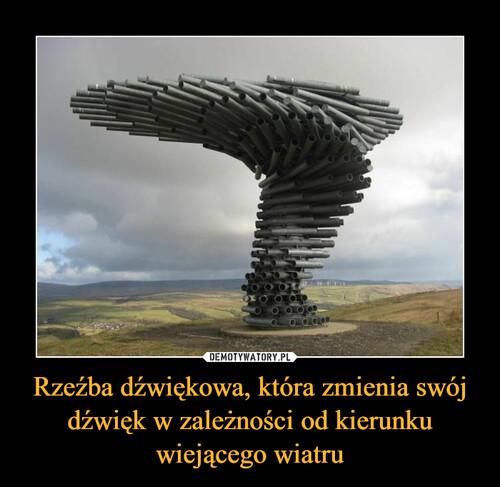 Rzeźba dźwiękowa, która zmienia swój dźwięk w zależności od kierunku wiejącego wiatru