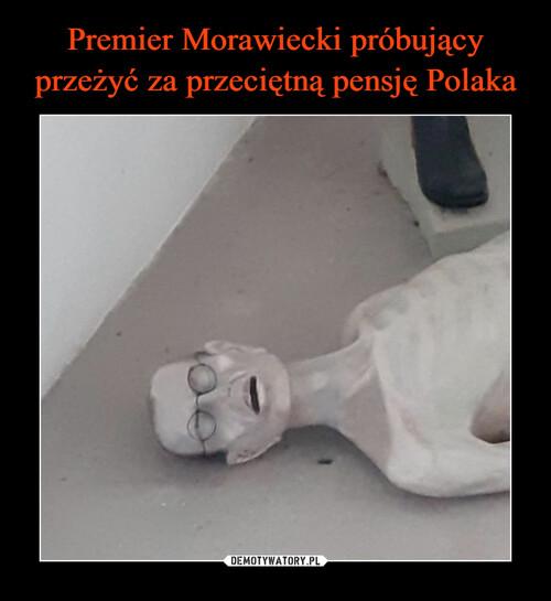 Premier Morawiecki próbujący przeżyć za przeciętną pensję Polaka