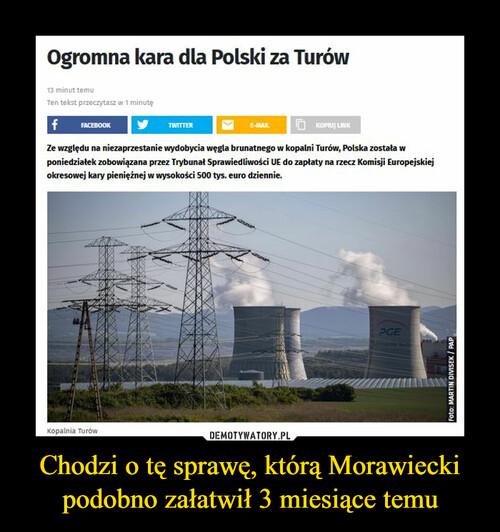 Chodzi o tę sprawę, którą Morawiecki podobno załatwił 3 miesiące temu