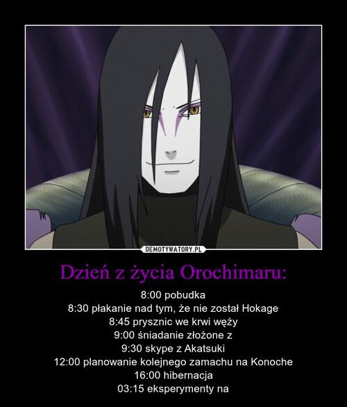 Dzień z życia Orochimaru: