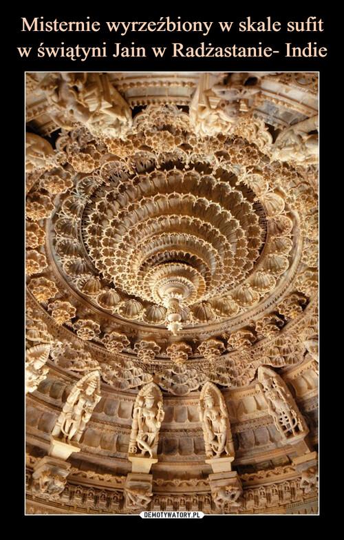 Misternie wyrzeźbiony w skale sufit w świątyni Jain w Radżastanie- Indie