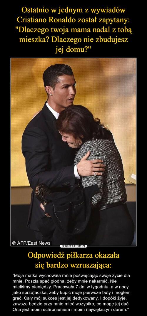 """Ostatnio w jednym z wywiadów Cristiano Ronaldo został zapytany: """"Dlaczego twoja mama nadal z tobą mieszka? Dlaczego nie zbudujesz jej domu?"""" Odpowiedź piłkarza okazała się bardzo wzruszająca:"""