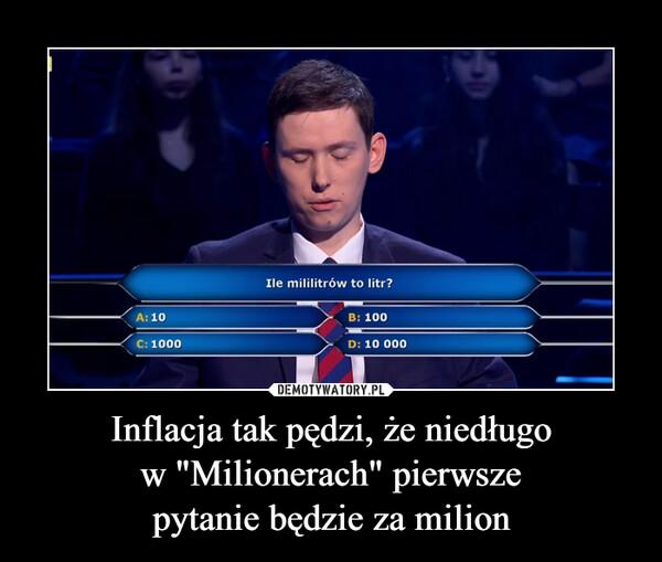 """Inflacja tak pędzi, że niedługow """"Milionerach"""" pierwszepytanie będzie za milion –  Ile mililitrów to litr?B: 100A: 10C: 1000D: 10 000DEMOTYWATORY.PLInflacja tak pędzi, że niedługo w""""Milionerach"""" pierwsze pytanie będzieza milion"""