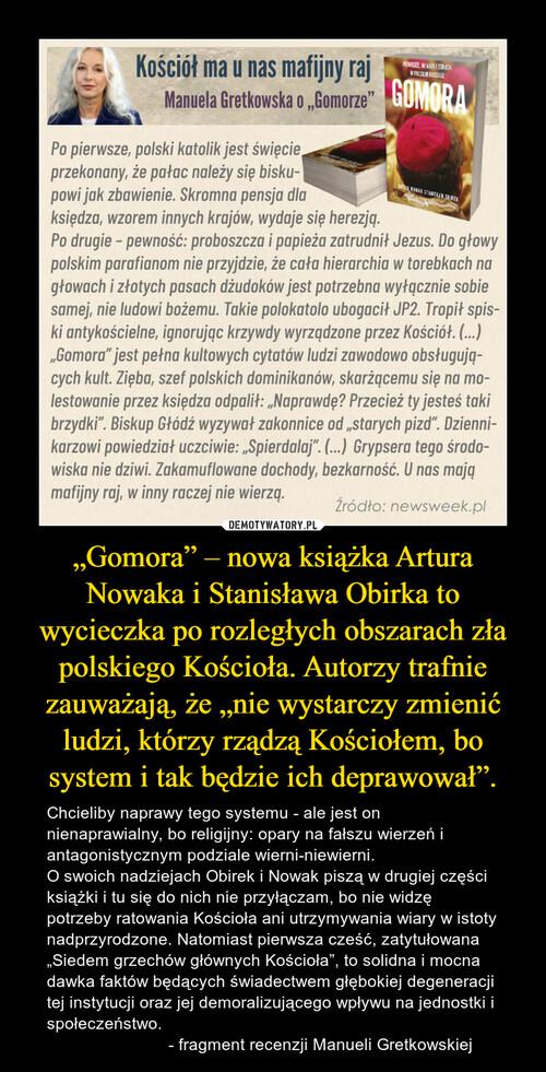 """""""Gomora"""" – nowa książka Artura Nowaka i Stanisława Obirka to wycieczka po rozległych obszarach zła polskiego Kościoła. Autorzy trafnie zauważają, że """"nie wystarczy zmienić ludzi, którzy rządzą Kościołem, bo system i tak będzie ich deprawował""""."""