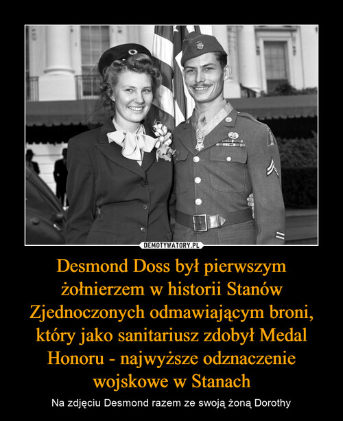 Desmond Doss był pierwszym żołnierzem w historii Stanów Zjednoczonych odmawiającym broni, który jako sanitariusz zdobył Medal Honoru - najwyższe odznaczenie wojskowe w Stanach