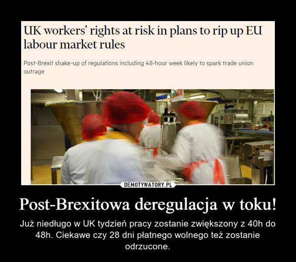 Post-Brexitowa deregulacja w toku! – Już niedługo w UK tydzień pracy zostanie zwiększony z 40h do 48h. Ciekawe czy 28 dni płatnego wolnego też zostanie odrzucone.