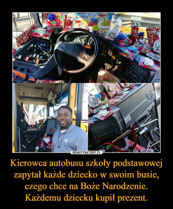 Kierowca autobusu szkoły podstawowej zapytał każde dziecko w swoim busie, czego chce na Boże Narodzenie. Każdemu dziecku kupił prezent. –