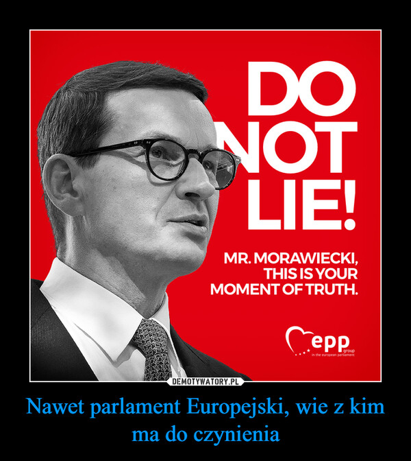 Nawet parlament Europejski, wie z kim ma do czynienia –